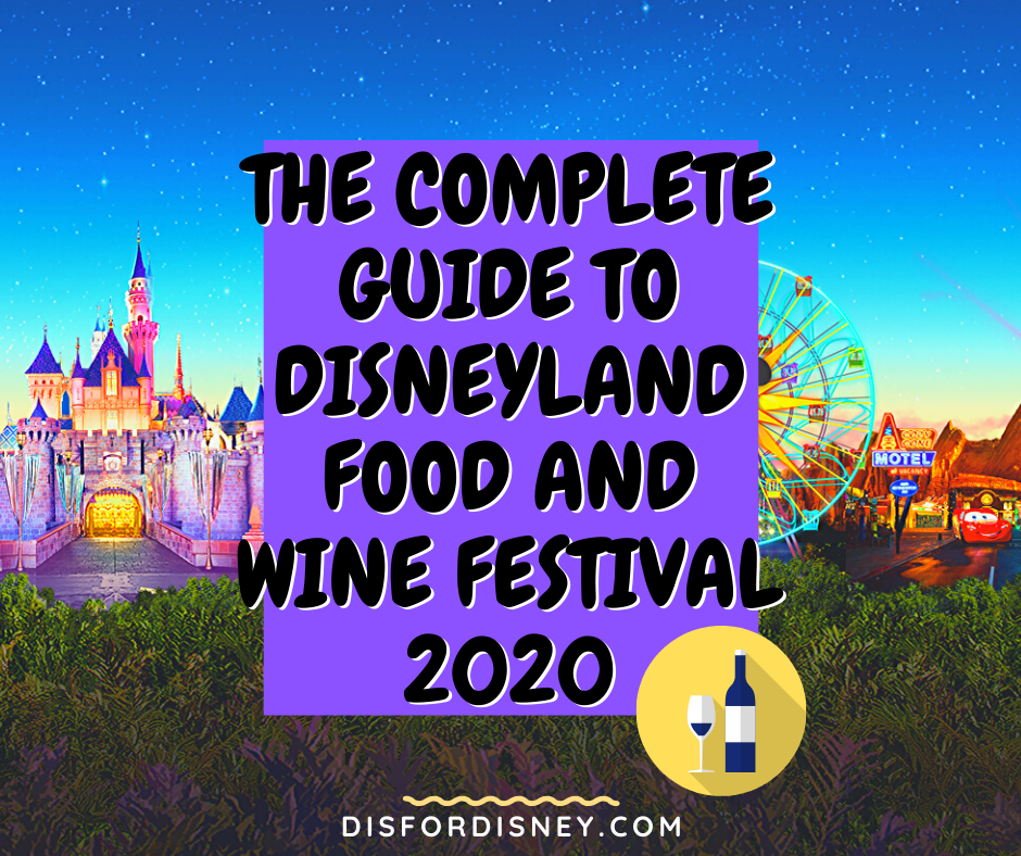 The Complete Guide to Disneyland Food and Wine Festival 2020