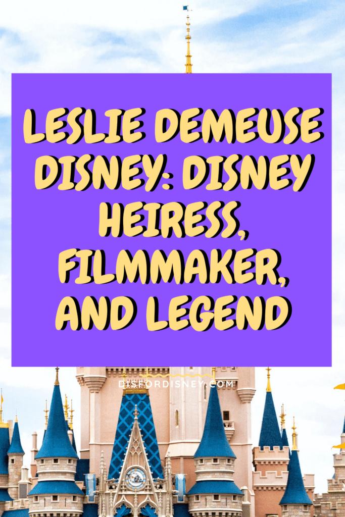 Leslie DeMeuse Disney: Disney Heiress, Filmmaker, and Legend