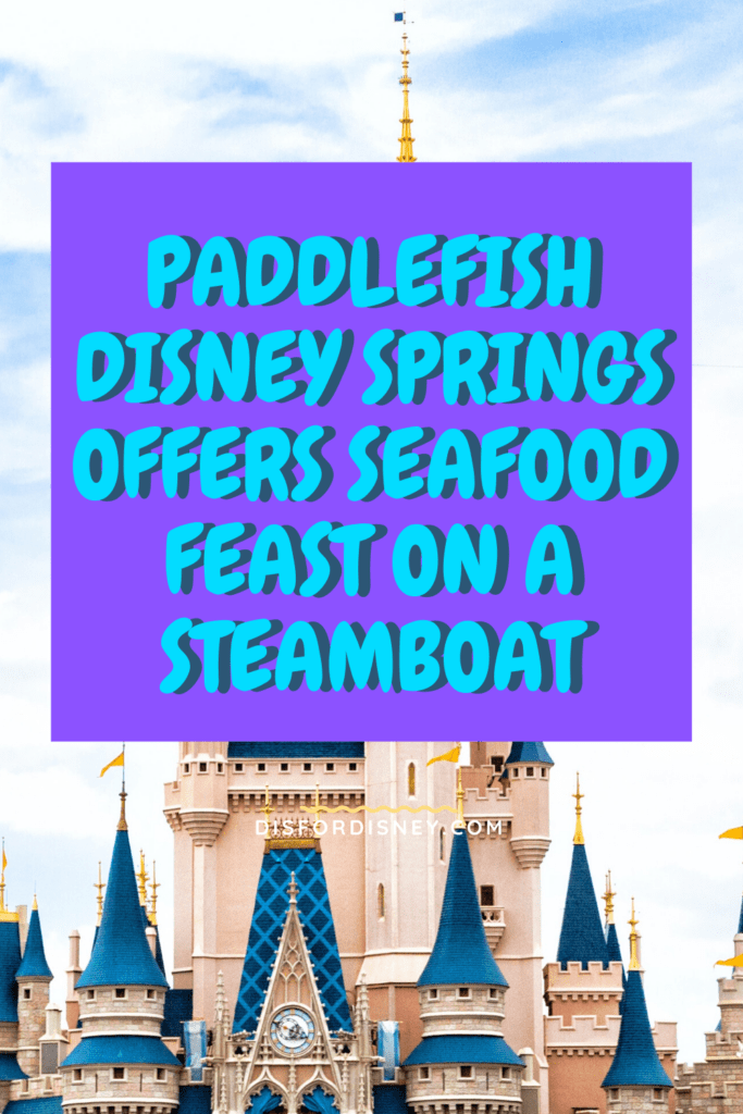 Paddlefish Disney Springs Offers Seafood Feast on a Steamboat Pinterest Pin