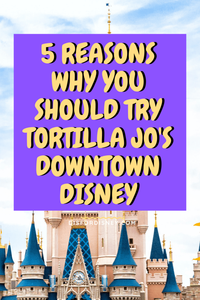5 Reasons Why You Should Try Tortilla Jo's Downtown Disney Pinterest Pin