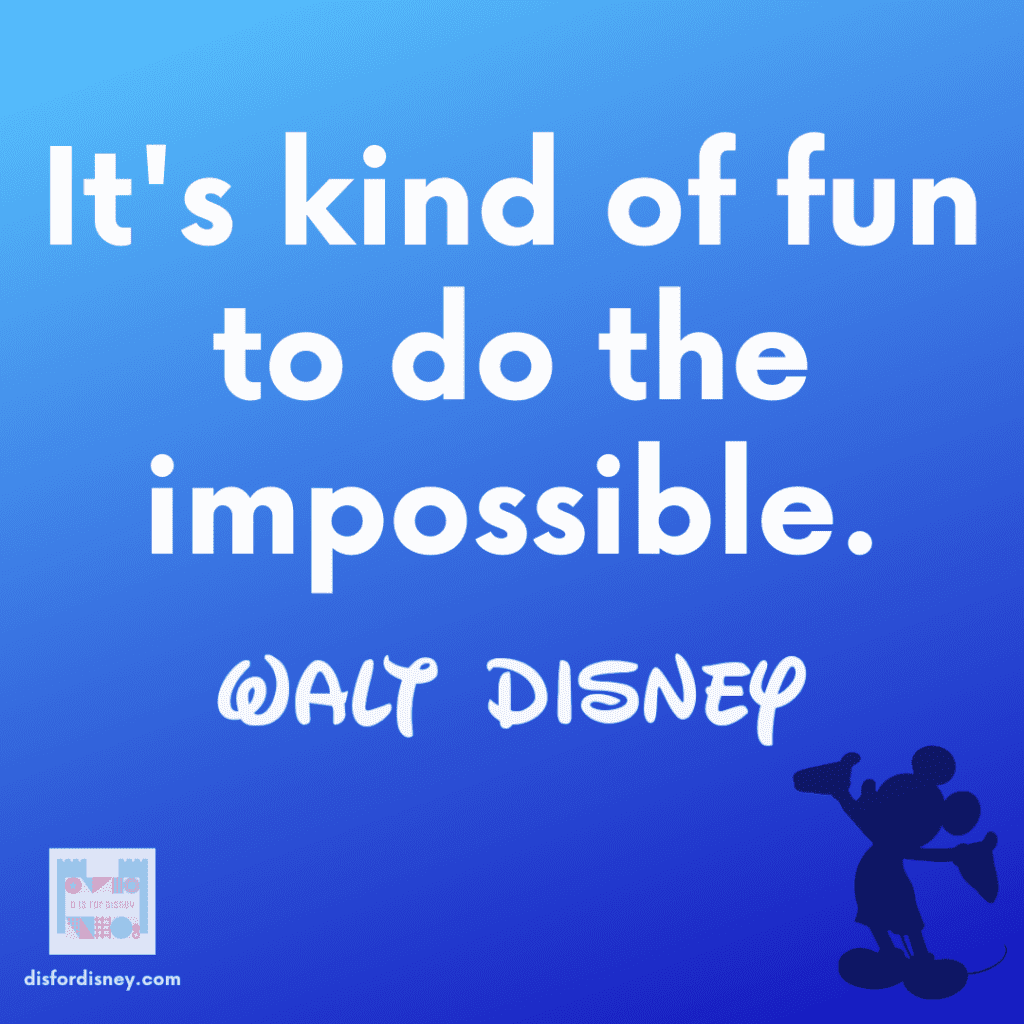 """""""It's kind of fun to do the impossible."""" - Walt Disney Quote"""