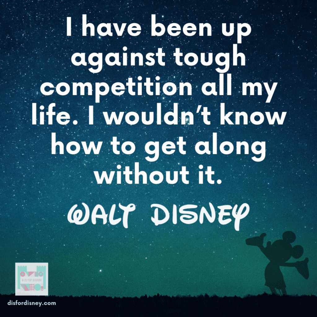 """""""I have been up against tough competition all my life. I wouldn't know how to get along without it."""" - Disney Quote"""