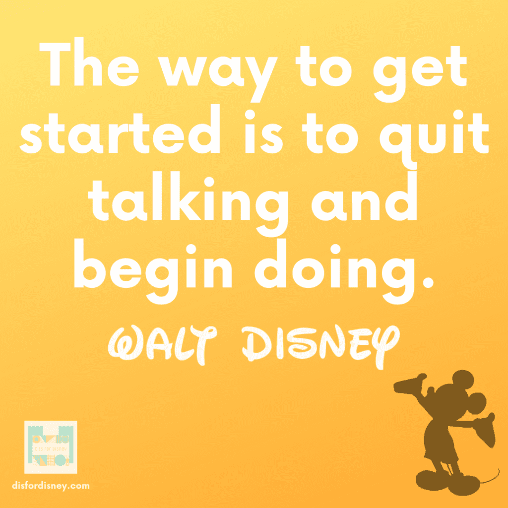 """""""The way to get started is to quit talking and begin doing."""" - Walt Disney Quote"""