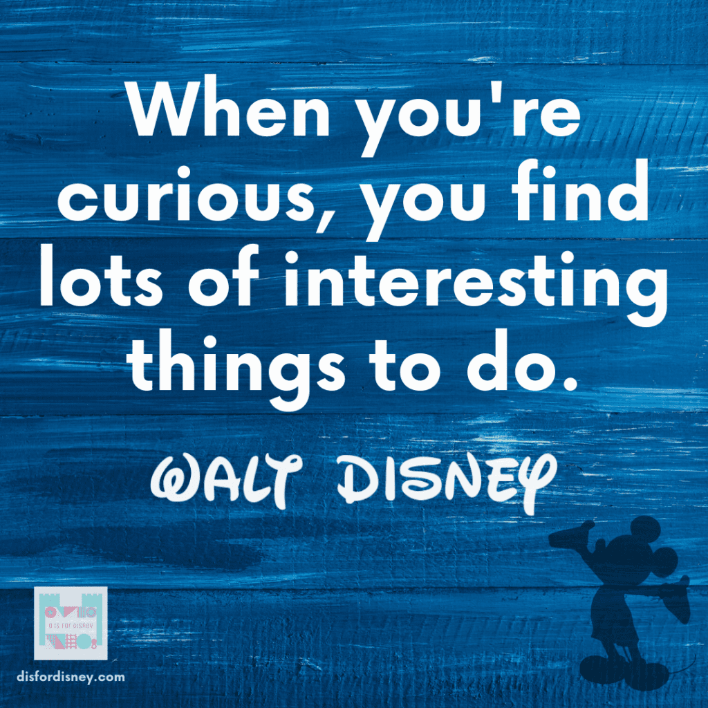 """""""When you're curious, you find lots of interesting things to do."""" - Walt Disney Quotes"""