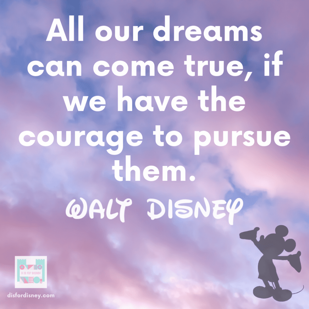 """""""All our dreams can come true, if we have the courage to pursue them."""" - Walt Disney Quotes"""