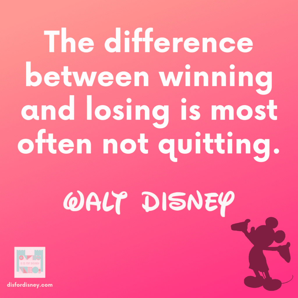"""""""""""The difference between winning and losing is most often not quitting."""" - Walt Disney Quotations"""