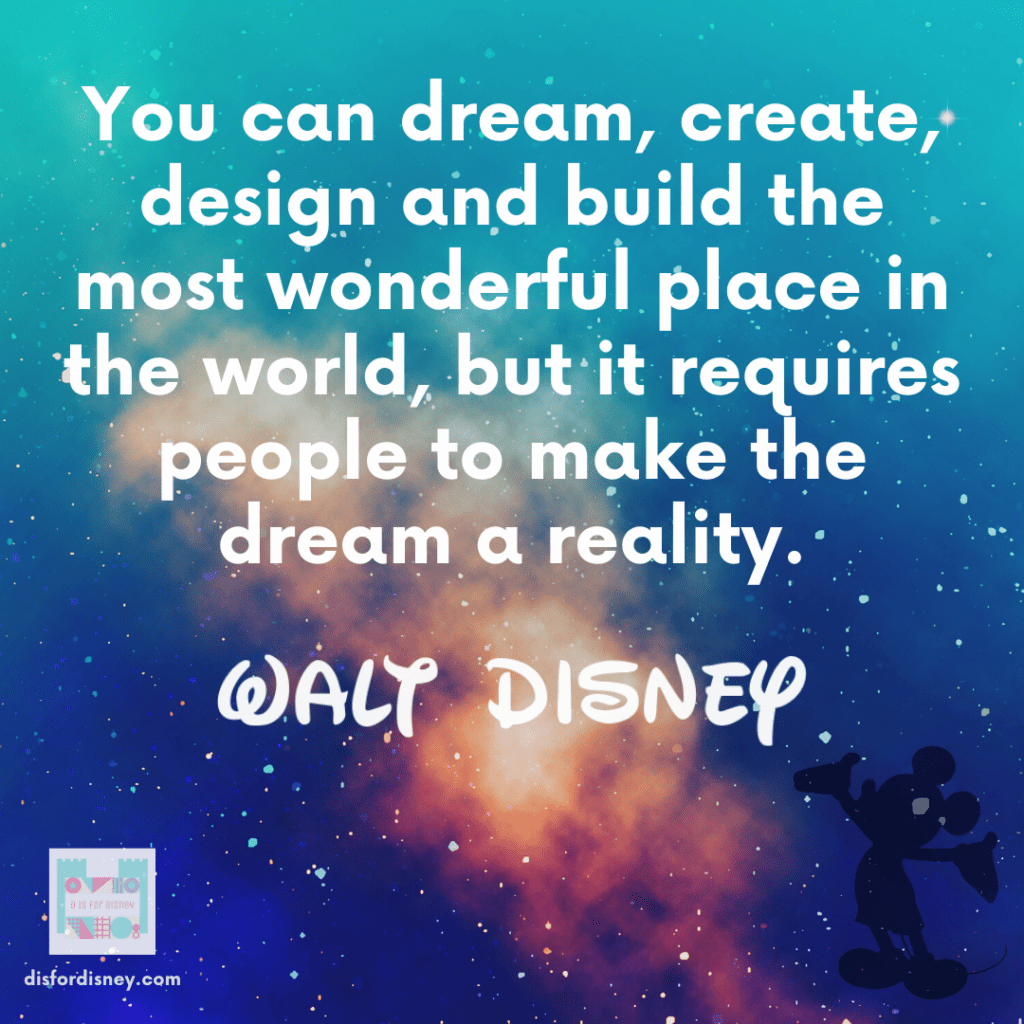 """""""You can dream, create, design and build the most wonderful place in the world, but it requires people to make the dream a reality."""" - Walt Quote"""