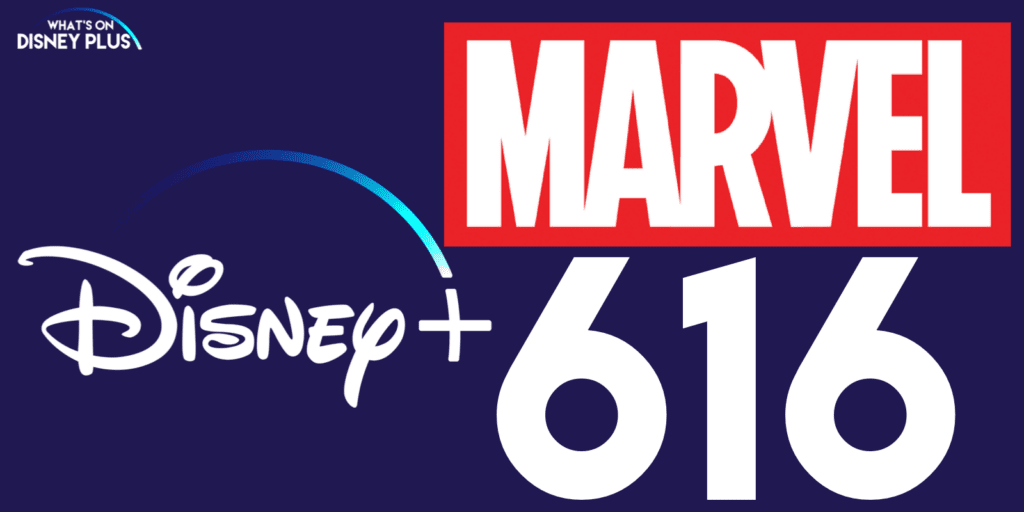 Marvel's 616 on Disney Plus [Source: What's on Disney Plus]