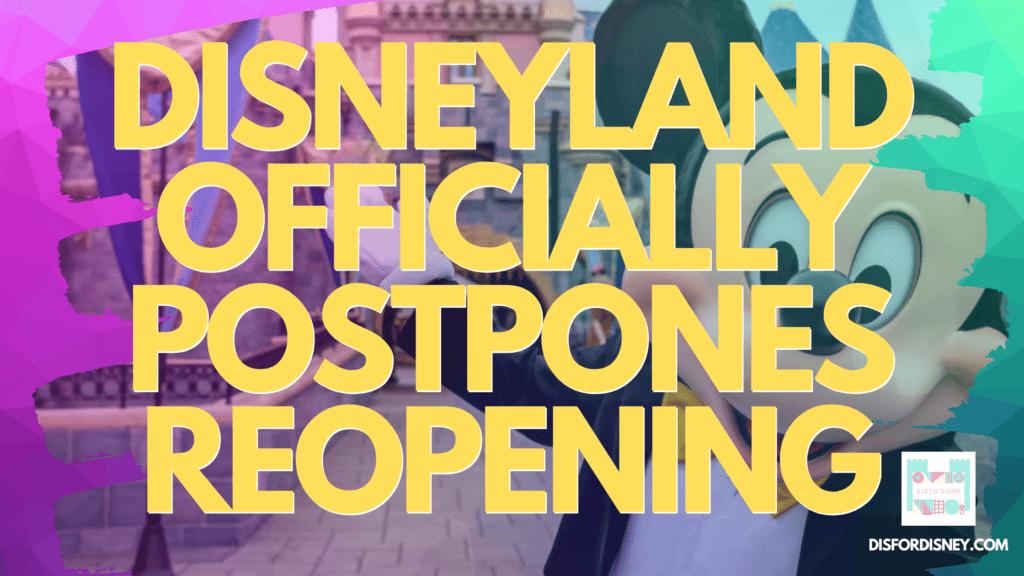 BREAKING: Disneyland Officially Postpones July Reopening