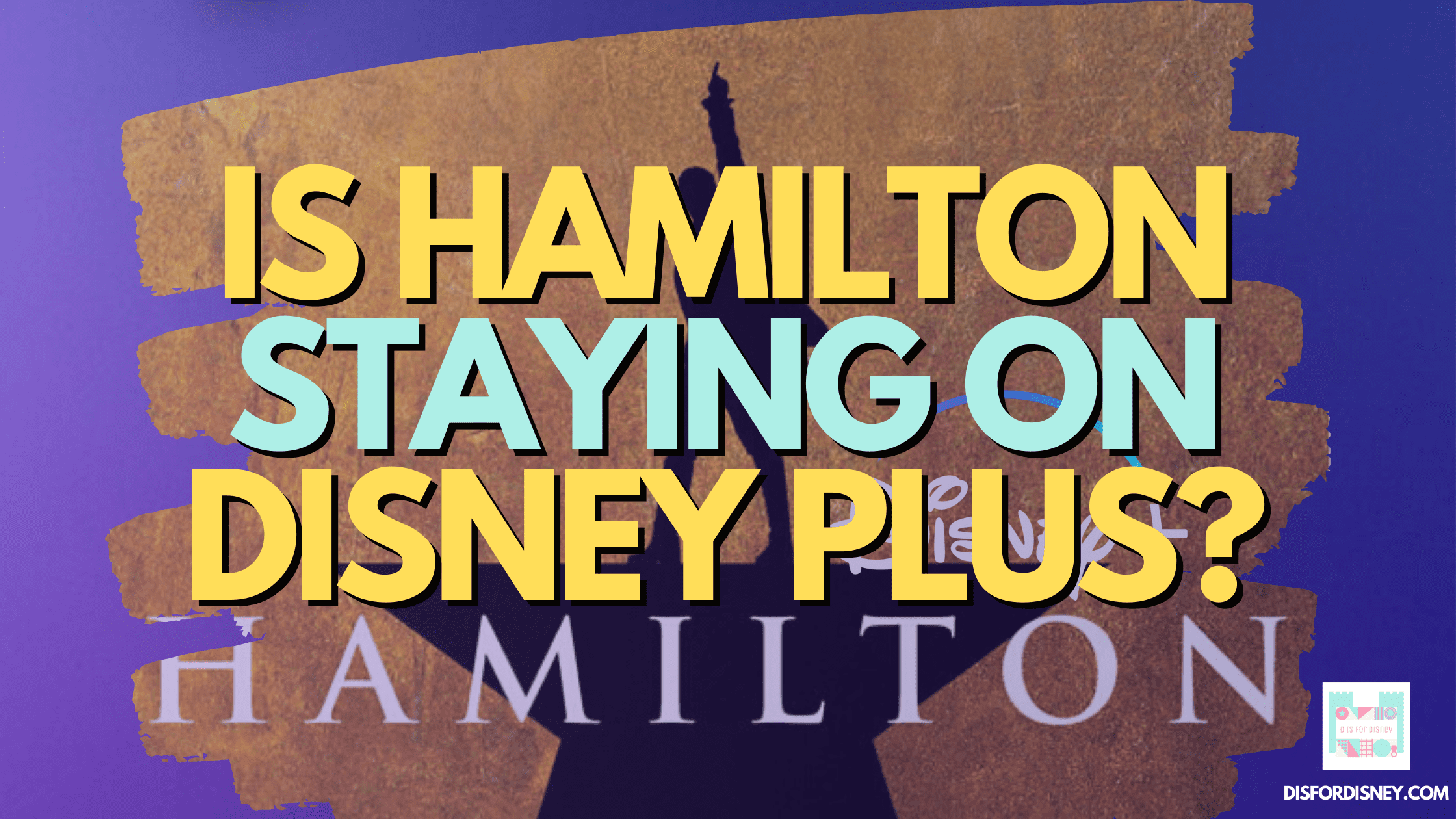 Is Hamilton Staying on Disney Plus Forever?