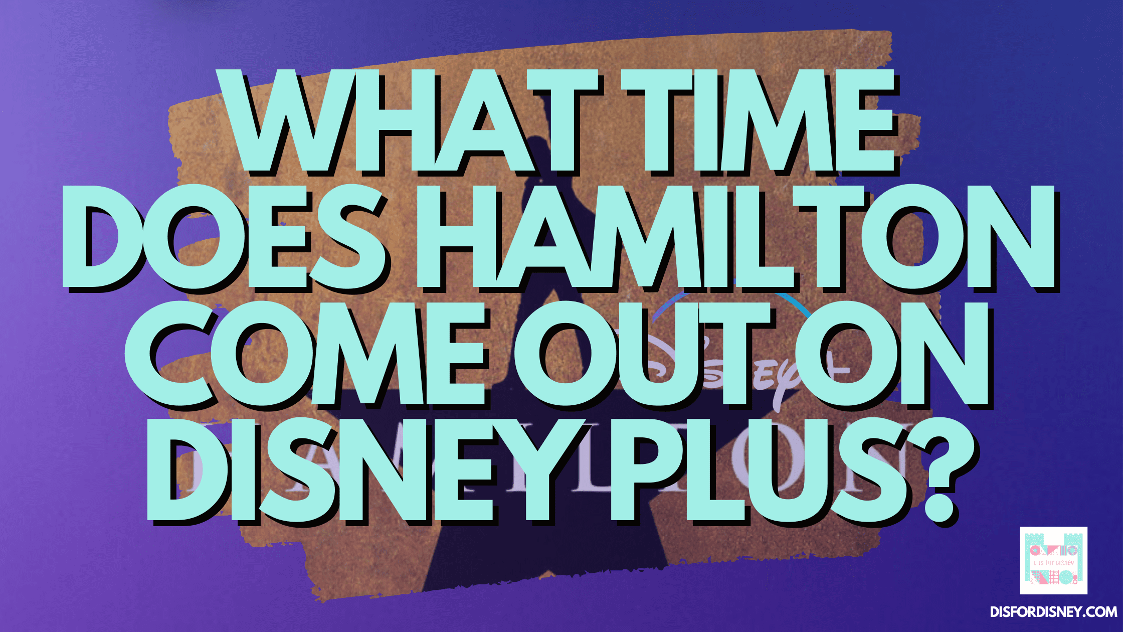 What-Time-Does-Hamilton-Come-Out-on-Disney-Plus