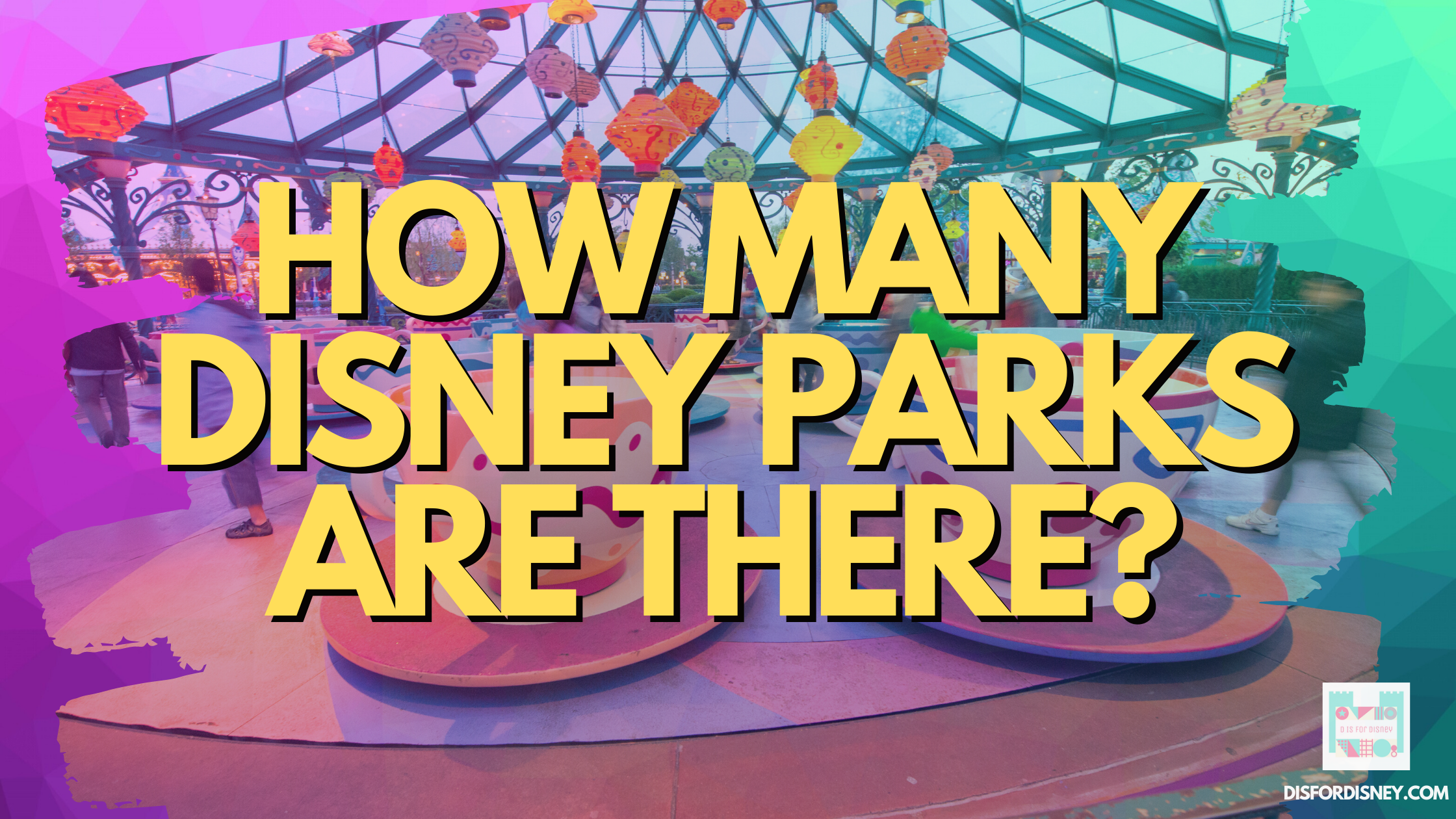 How Many Disney Parks Are There?