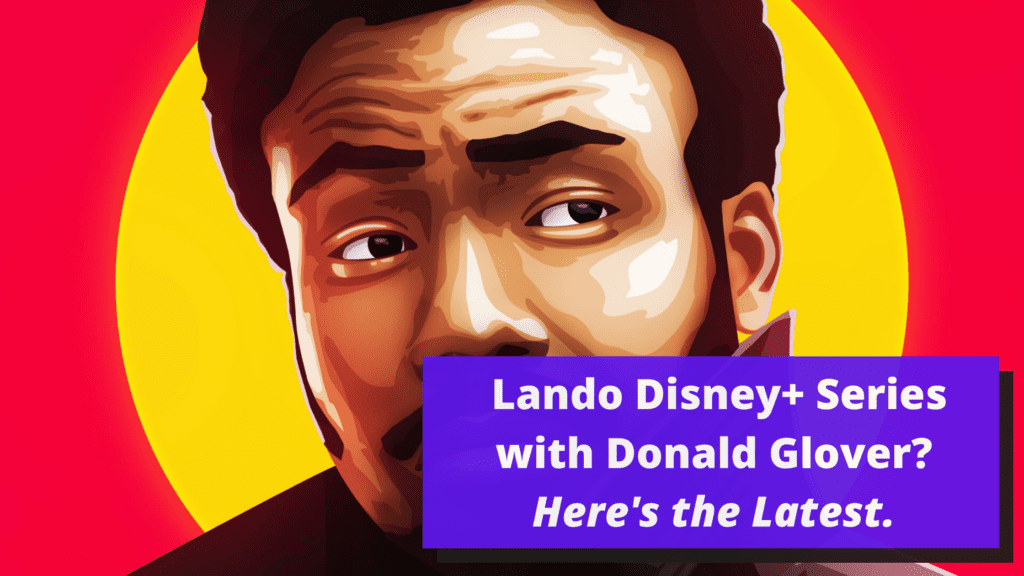 Lando Disney Plus Series with Donald Glover | Here's the Latest