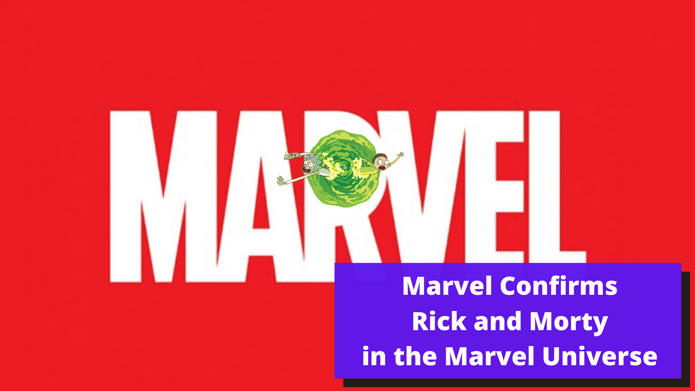 Marvel Confirms Rick and Morty in the Marvel Universe