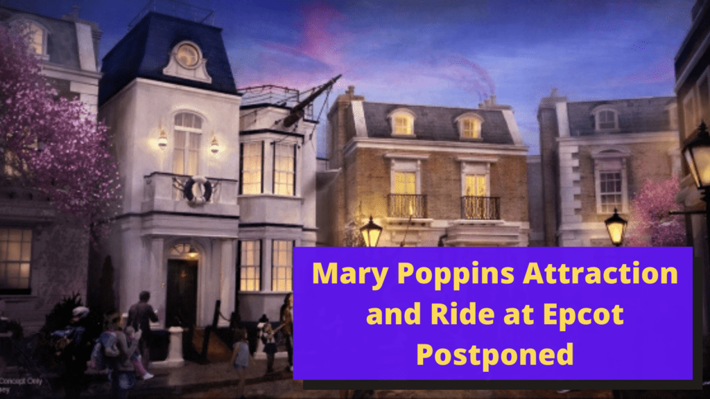 Mary Poppins Attraction and Ride at Epcot Postponed