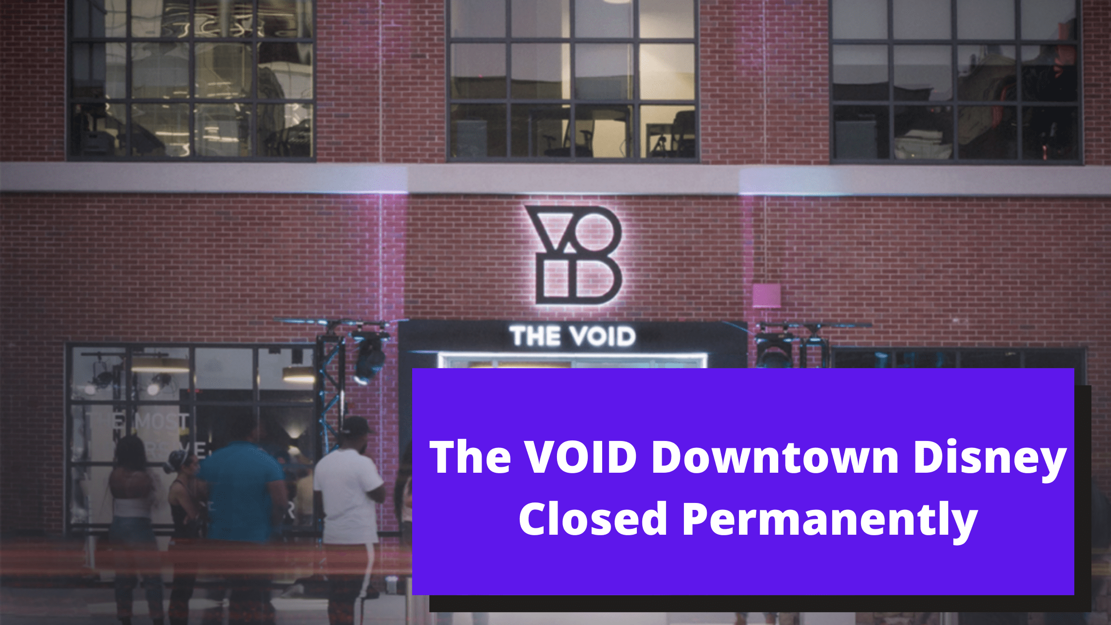 The VOID Downtown Disney Closed Permanently