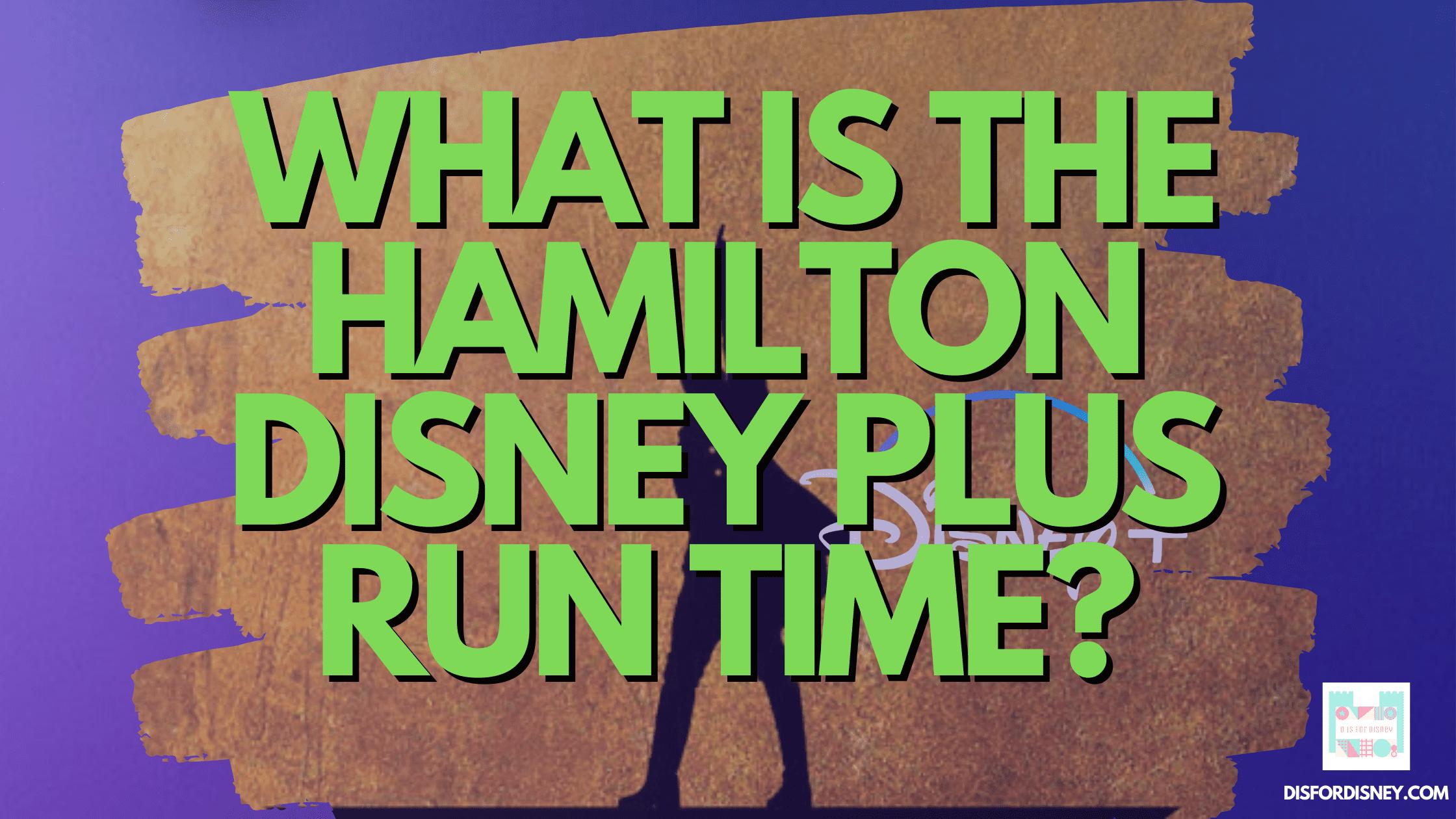 WHAT IS THE HAMILTON DISNEY PLUS RUN TIME?