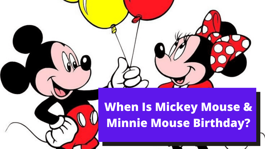 When Is Mickey Mouse Birthday? How Old Is Minnie Mouse? Age and More