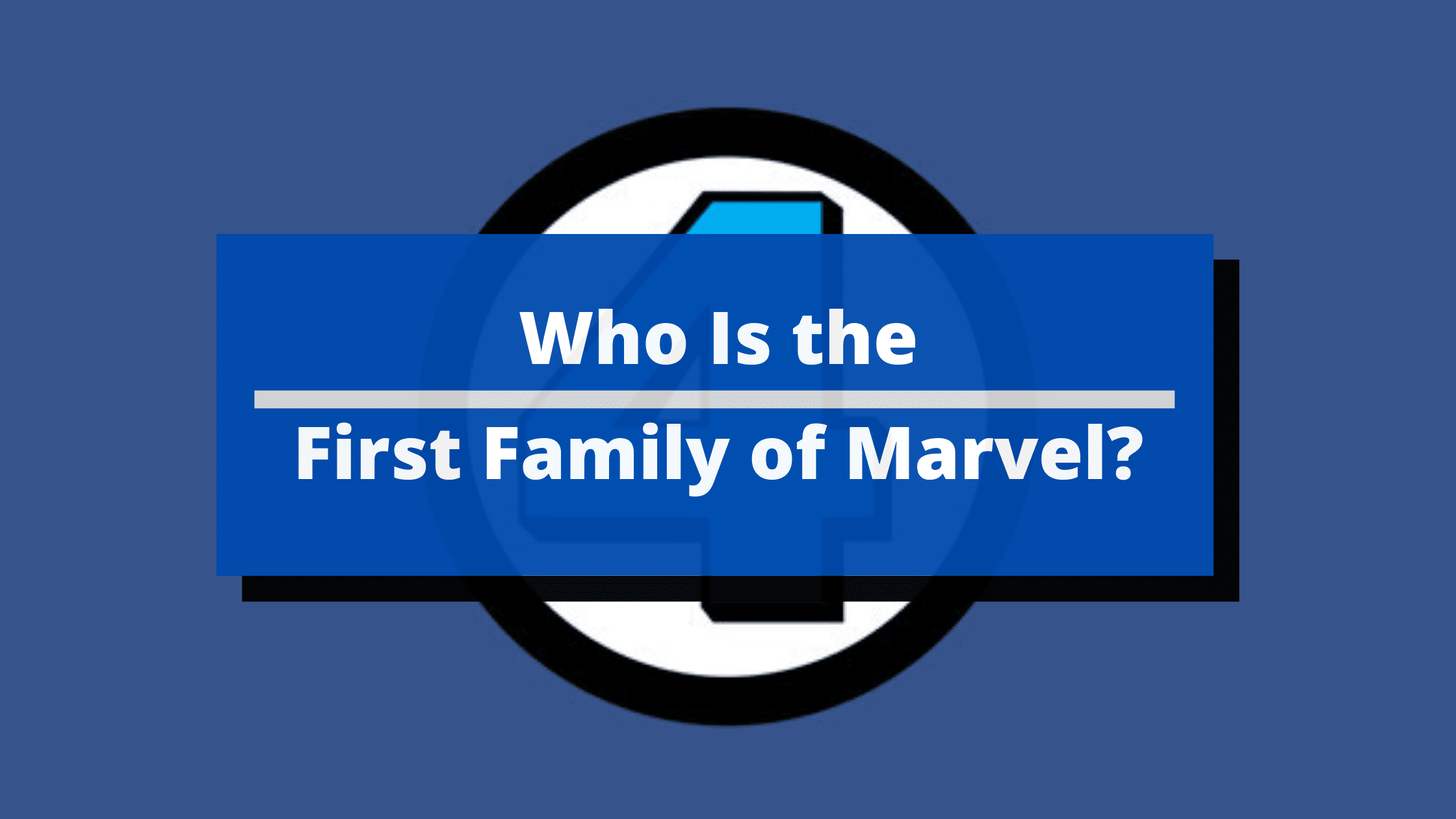 Who Is the First Family of Marvel? Here's the Answer.