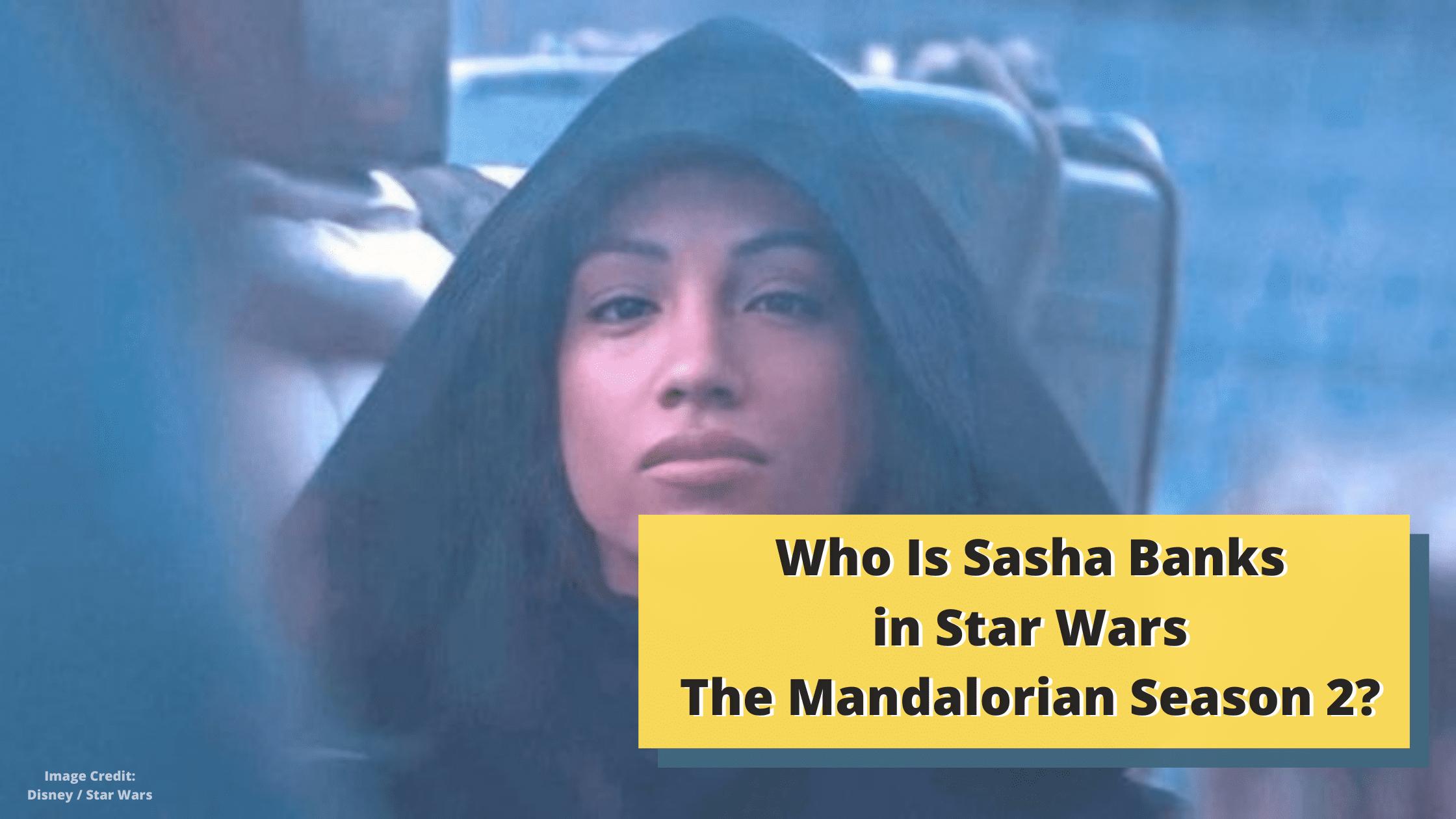 Who Is Sasha Banks in Star Wars The Mandalorian Season 2?