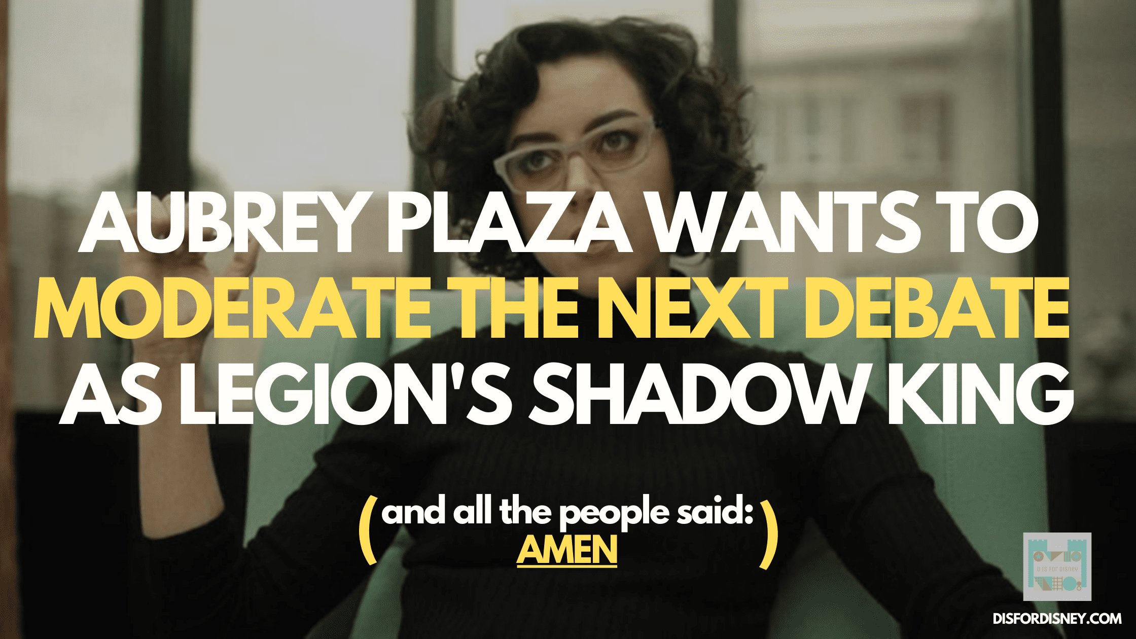 Aubrey Plaza, Marvel's Shadow King, Wants to Moderate Next Debate