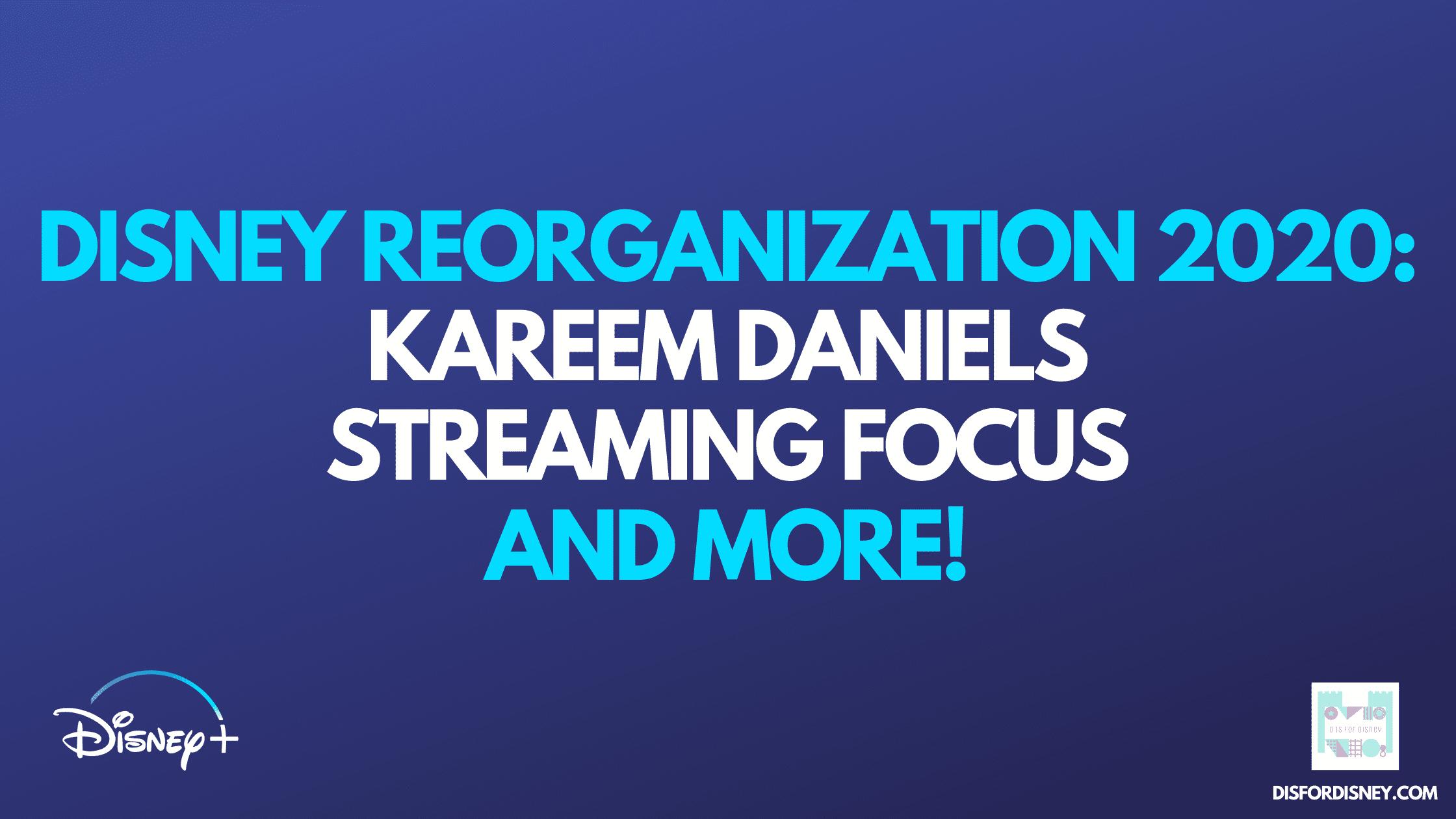 DISNEY-REORGANIZATION-2020_-KAREEM-DANIELS-STREAMING-FOCUS-AND-MORE