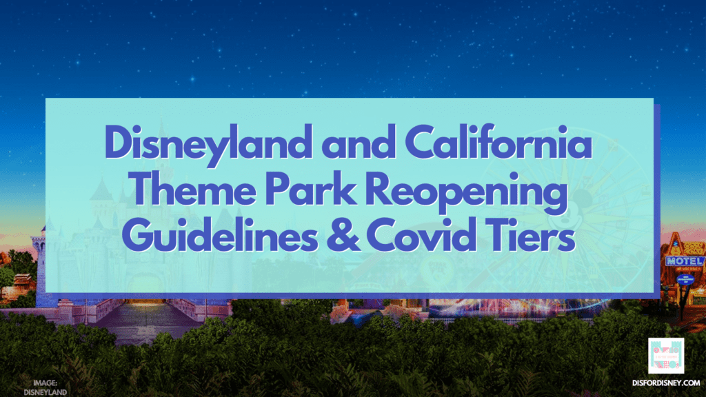 Disneyland and California Theme Park Reopening Guidelines Covid Tiers
