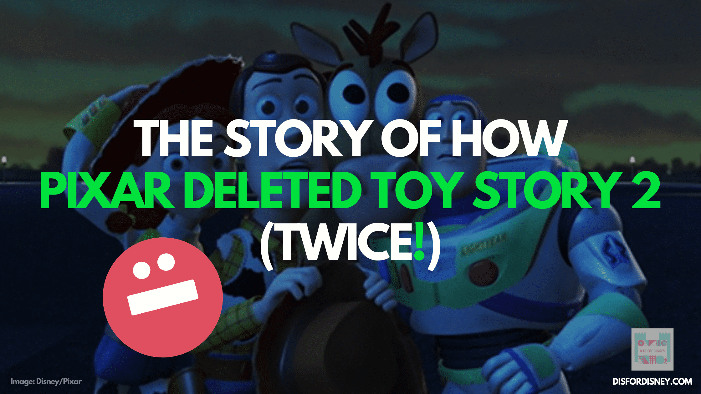 THE STORY OF HOW PIXAR DELETED TOY STORY 2 (TWICE!)