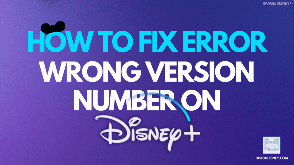 How to Fix Disney Plus Error Wrong Version Number